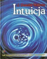 Intuicja : jak rozpoznać wewnętrzny głos i mu zaufać / J. Donald Walters