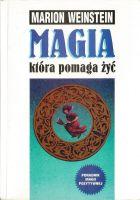 Magia, która pomaga żyć : poradnik magii pozytywnej / Marion Weinstein