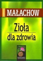 Zioła dla zdrowia / Gienadij Małachow